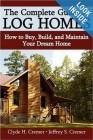 The Complete Guide to Log Homes: How to Buy, Build, and Maintain Your Dream Home